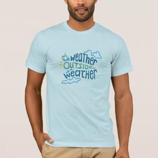 Die Wetter-Außenseite ist Wetter… T-Shirt