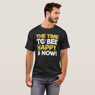 Die Zeit zur glücklichen Biene ist jetzt! T-Shirt