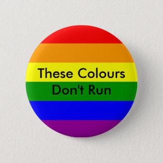 Diese Farben lassen nicht LGBTQ Stolz laufen Runder Button 5,7 Cm