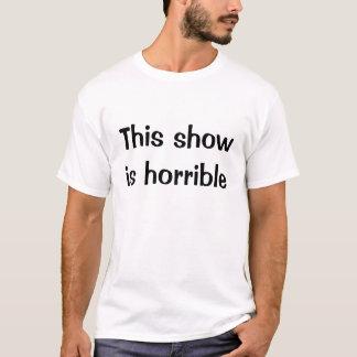 Diese Show ist schrecklich T-Shirt