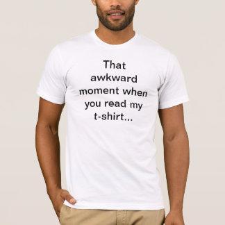 Dieser ungeschickte Moment T-Shirt