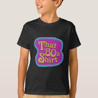 Dieses Achtzigerjahre Shirt