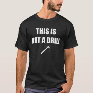 DIESES IST NICHT EIN BOHRGERÄT! T-Shirt