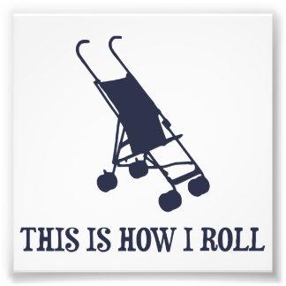 Dieses ist, wie ich Kinderwagen rolle Photodruck