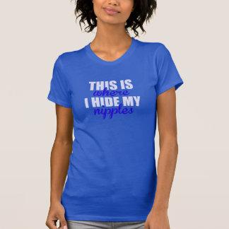 Dieses ist, wo ich meine Nippel verstecke T-Shirt