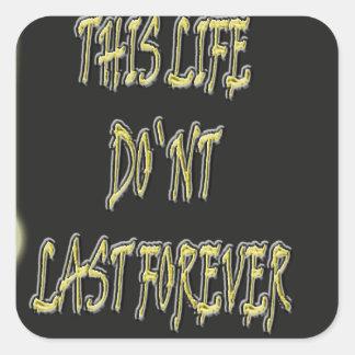 Dieses Leben-Don ` t Letzte für immer Quadratischer Aufkleber