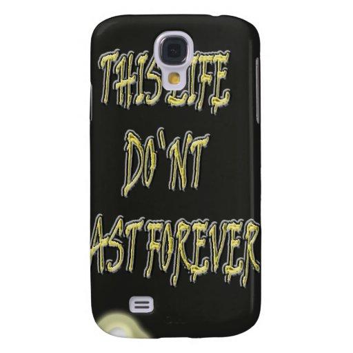 Dieses Leben-Don ` t Letzte für immer Galaxy S4 Hülle