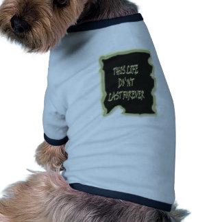 Dieses Leben-Don ` t Letzte für immer Hunde Shirt