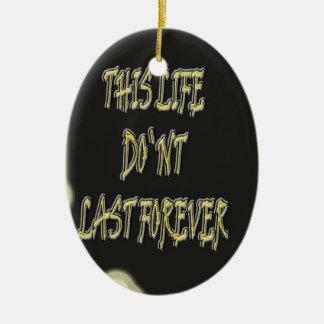 Dieses Leben-Don ` t Letzte für immer Ovales Keramik Ornament