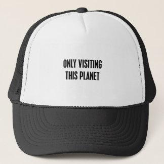 Dieses Planeten nur besuchen Truckerkappe