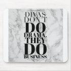 Divas tun nicht Drama, sie tätigen Geschäft Mousepad