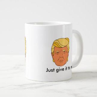 Donald Trump: Geben Sie ihn einfach mir! Zitat Jumbo-Tasse
