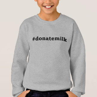#donatemilk sweatshirt