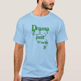 Drama ist nicht wert es! T-Shirt