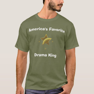 Drama-König: Amerikas Liebling T-Shirt