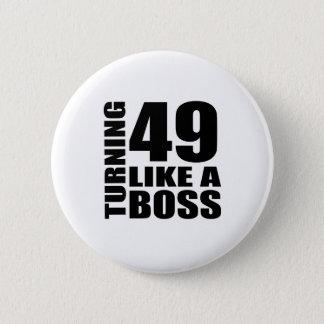 Drehen 49 wie ein Chef-Geburtstags-Entwürfe Runder Button 5,1 Cm