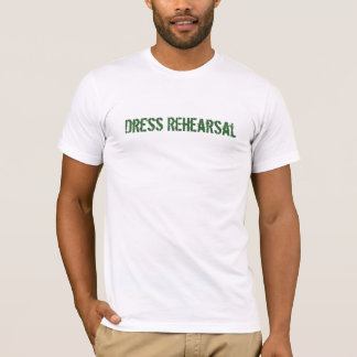 Dress Rehearsal T-Shirt