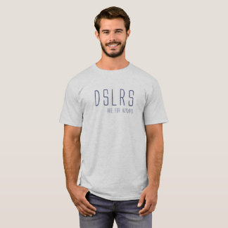 DSLRS sind für Wimps T - Shirt
