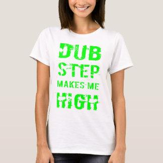 Dubstep makes me high T-Shirt