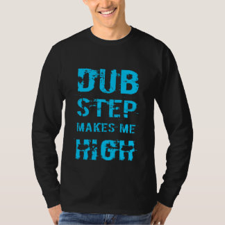 Dubstep makes me high T-Shirts
