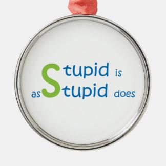 Dumm ist, wie dumm tut rundes silberfarbenes ornament