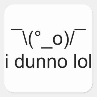 dunno I lol ¯ \ (°_o)/¯ Quadratischer Aufkleber