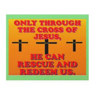 Durch das Kreuz von Jesus, werden wir Holzleinwand