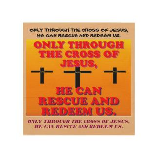 Durch das Kreuz von Jesus, werden wir Holzwanddeko