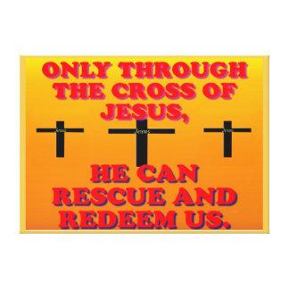 Durch das Kreuz von Jesus, werden wir Leinwanddruck