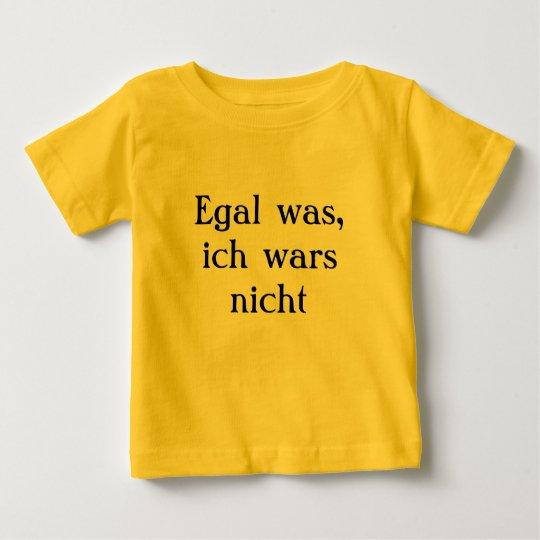 Egal was, ich wars nicht baby t-shirt