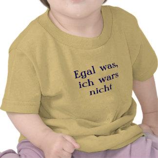 Egal was, ich wars nicht t shirts