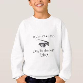 Ein Auge für ein Auge macht die ganze Welt blind Sweatshirt