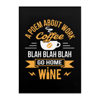 Ein Gedicht über Arbeits-Kaffee gehen Zuhause-Wein Acryldruck