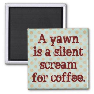 Ein Gegähne ist ein stiller Schrei für Kaffee Quadratischer Magnet