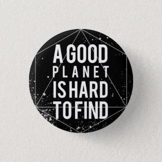 Ein guter Planet ist hart, Knopf zu finden Runder Button 2,5 Cm
