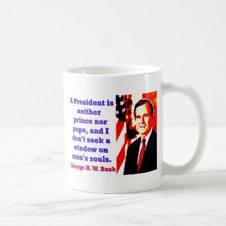 Ein Präsident Is Neither Prinz - George H W Kaffeetasse