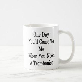 Ein Tag kommen Sie zu mir, wenn Sie ein Tromboni Kaffeetasse