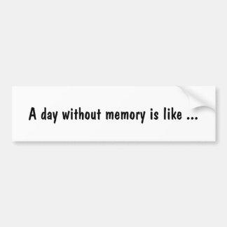 Ein Tag ohne Gedächtnis ist wie… Autoaufkleber