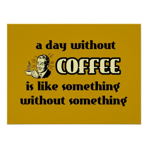 Ein Tag ohne Kaffee-lustiges Plakat