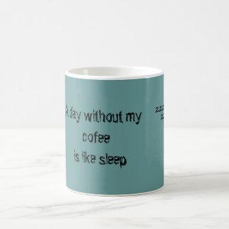 Ein Tag ohne mein cofee ist wie Schlaf, zzzzzzz Kaffeetasse