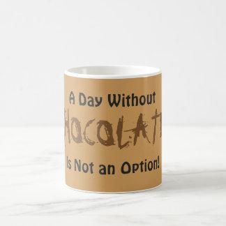 Ein Tag ohne SCHOKOLADE ist nicht eine Wahl! Kaffeetasse