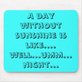 Ein Tag ohne Sonnenschein ist wie….Brunnen… umm Mousepad