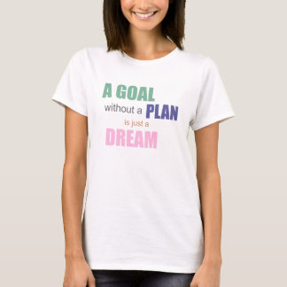 Ein Ziel ohne einen Plan ist gerade ein TraumT - T-Shirt
