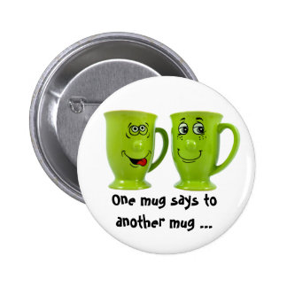 Eine Tasse sagt zu einer anderen Tassen… Krawatte Runder Button 5,1 Cm