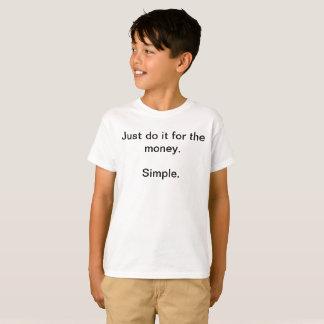Einfach tun Sie es einfach für den Geld-lustigen T-Shirt