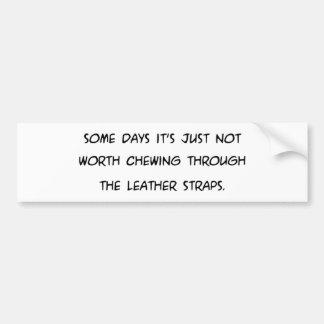 Einige Tage, die nicht wert das Kauen… der Autoaufkleber