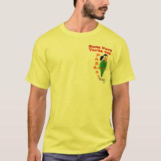 Einige Tage sind Sie der Papagei. T-Shirt