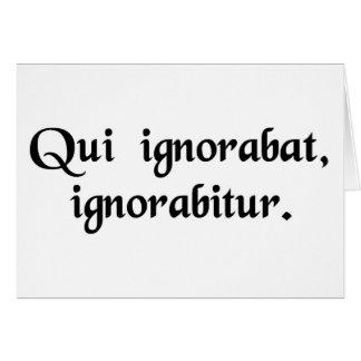 Eins, wer ignorant ist, bleibt unbemerkt grußkarte
