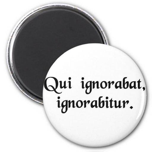 Eins, wer ignorant ist, bleibt unbemerkt magnete