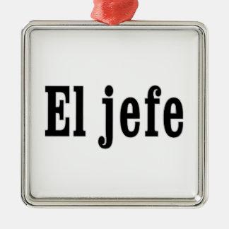 "EL jefe ""der Chef "" Quadratisches Silberfarbenes Ornament"